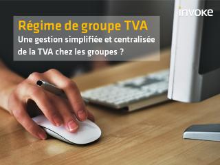 Régime de groupe TVA : les 7 informations-clés pour anticiper les impacts de la norme